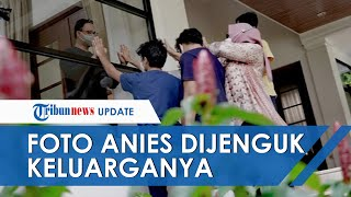 Potret Anies Baswedan Dijenguk Keluarga di Balik Jendela, Fery: Paling Dinantikan Anak-anak
