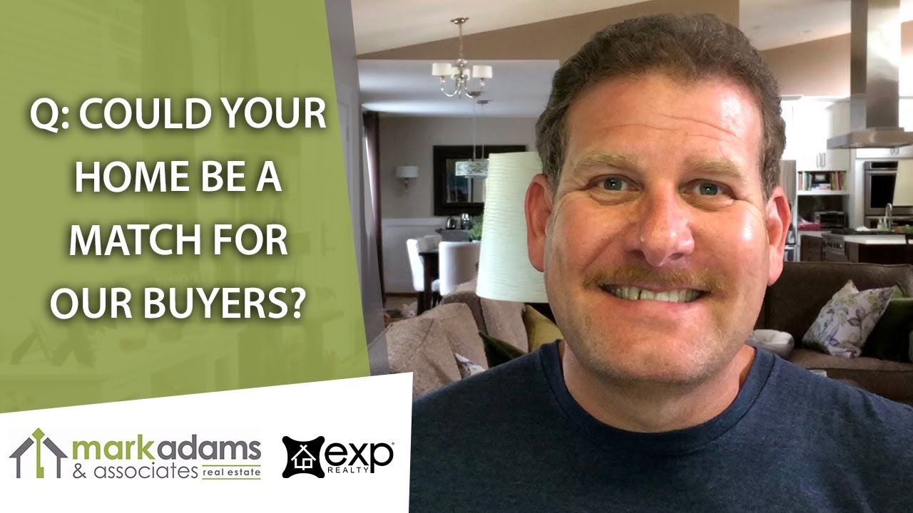 Could Your Home Be a Match for Our Buyers?