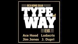 Type Of Way (Remix) Rich Homie Quan Ft. Ace Hood, Ludacris, Jim Jones & Jermaine Dupri