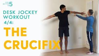 Desk Jockey Workout: 4/4 The Crucifix