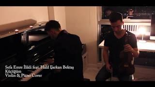 Sezen Aksu   Küçüğüm (Violin & Piano Cover) Sefa Emre İlikli Feat. Halil Furkan Bektaş