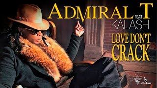 Admiral T Ft. Kalash - Love Don't Crack