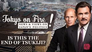 Is this the End of Tsukiji? | Tokyo on Fire