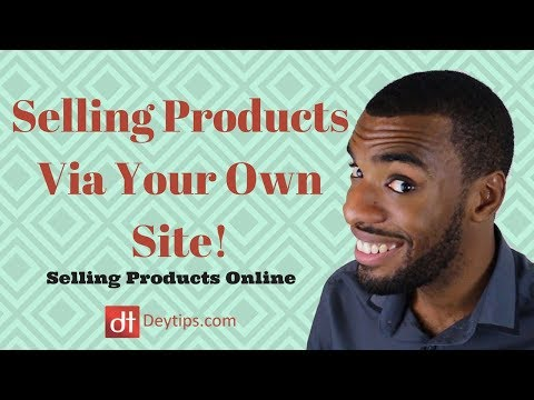 Tips For Selling Products Via Your Own Site | How To Sell Online Effectively