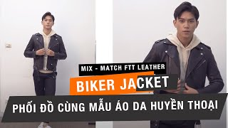 Phối đồ cùng áo da Biker Jacket - FTT leather