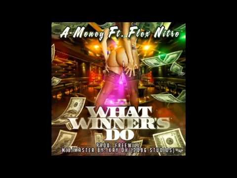 What Winners Do by A-Money Ft. Flex Nitro (Prod. by FreeWill)