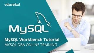 MySQL Workbench Tutorial | Introduction To MySQL Workbench | MySQL DBA Training | Edureka