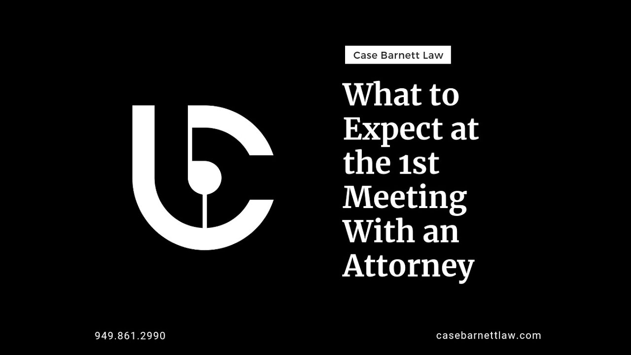 What to Expect at Your First Meeting with Case Barnett