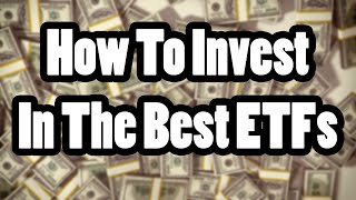 How to Invest in the Best ETFs