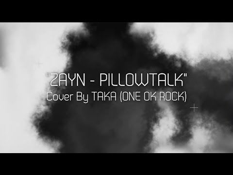 ZAYN - PILLOWTALK (Cover By Taka From ONE OK ROCK) Mp3