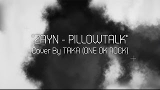 ZAYN - PILLOWTALK (Cover by Taka from ONE OK ROCK)