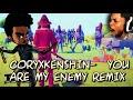 The Coryxkenshin Bump - (You are my Enemy - Yeah you ) Remix