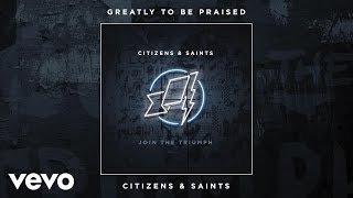 Citizens & Saints - Greatly To Be Praised (Audio)