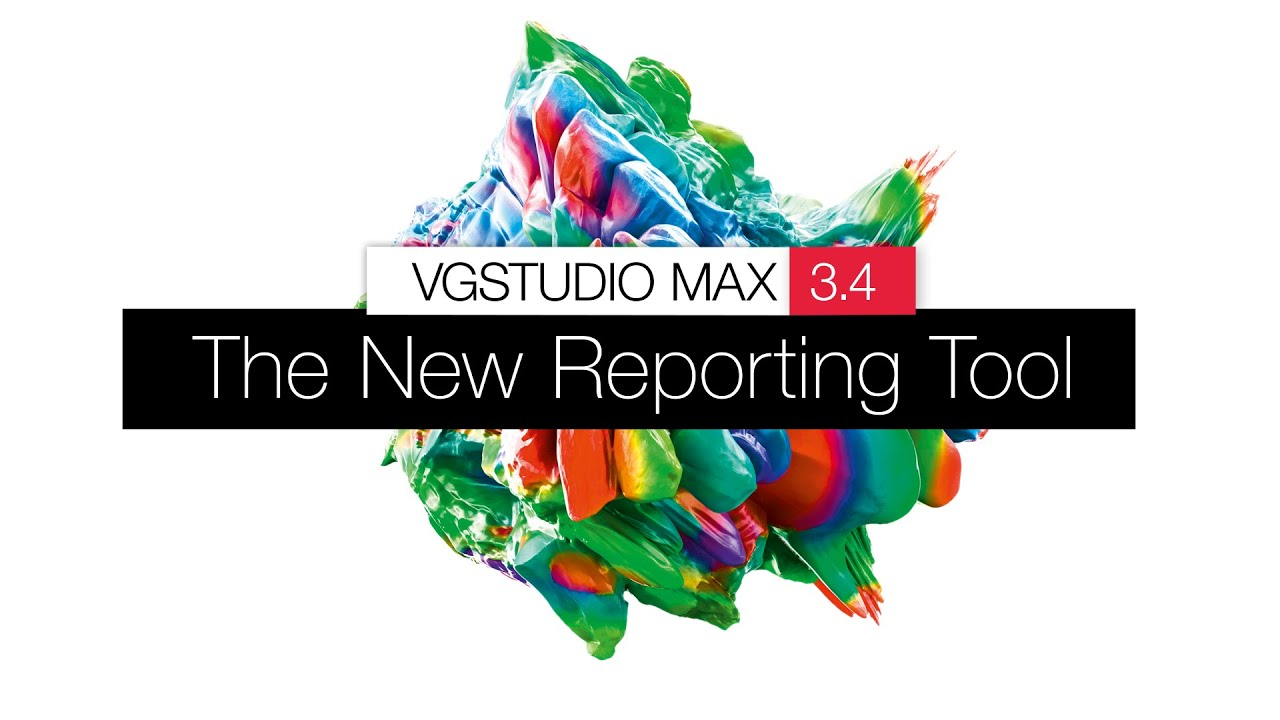 What's New in VGSTUDIO MAX 3.4.4 — The New Reporting Tool