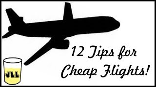 12 Tips for Cheap Flights!  How to get Affordable Plane Tickets!