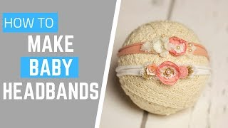 DIY Baby Headbands  - Newborn Tieback Headband Tutorial