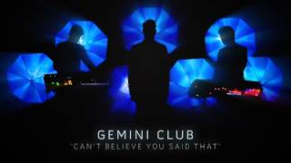 Gemini Club - Can't Believe You Said That (audio)
