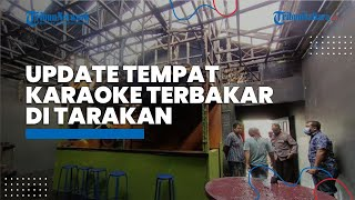 UPDATE Tempat Karaoke yang Terbakar di Tarakan, Kondisi Karyawan hingga Dugaan Penyebab Kebakaran