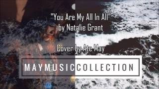 You Are My All In All by Natalie Grant