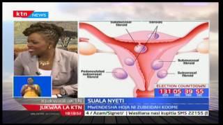Jukwaa la KTN: Suala Nyeti - Uvimbe kwenye mfuko wa uzazi-fibroids - 29/3/2017 [Sehemu ya Kwanza]