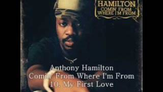Anthony Hamilton 2003 Comin' from Where I'm From 10 My First Love