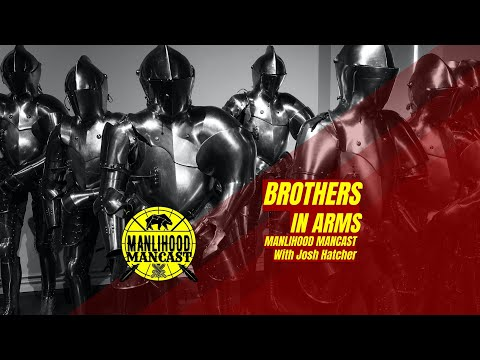 Brothers in Arms - How other men can help you be a better man - Manlihood ManCast