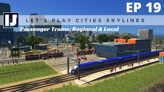 Let's Play Cities: Skylines EP19: Passenger Trains: Regional & Local