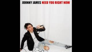 Johnny James - Need You Right Now (Official Audio)