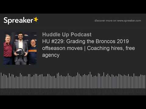 HU #229: Grading the Broncos 2019 offseason moves | Coaching hires, free agency
