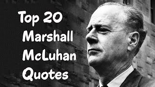 Top 20 Marshall McLuhan Quotes || The Canadian philosopher of communication theory