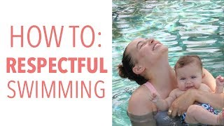 How to teach your baby, toddler or child to swim - respectfully?