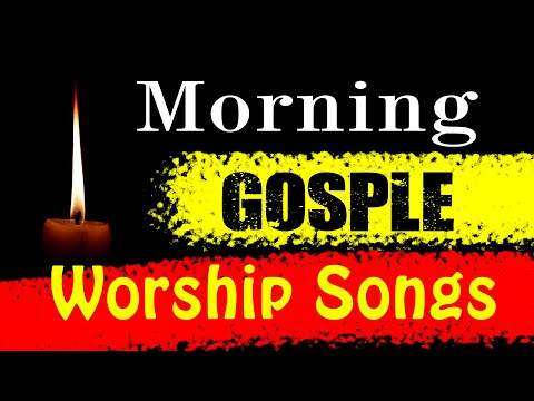 Gospel Music - Non Stop Morning Devotion worship songs for prayers