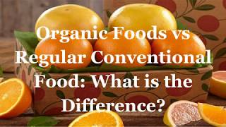 Organic Foods vs Regular Conventional Food What is the Difference