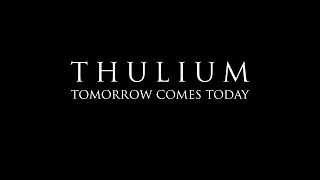 Thulium - Tomorrow Comes Today
