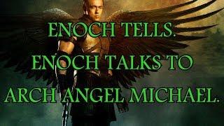 ENOCH TELLS. Enoch talks to Arch Angel Michael.