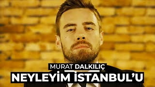 Murat Dalkılıç - Neyleyim İstanbul'u (Akustik)