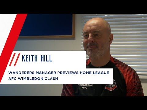 KEITH HILL | Wanderers manager previews AFC Wimbledon home league clash
