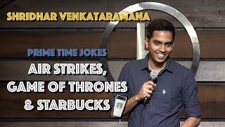 Air Strikes, Game Of Thrones & Starbucks   Indian Stand Up Comedy   Shridhar Venkataramana