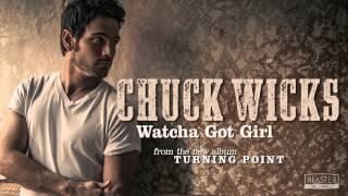 Chuck Wicks - Watcha Got Girl (Official Audio Track)