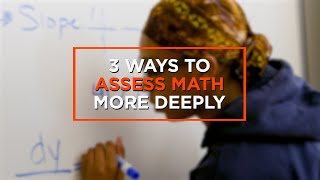 3 Ways to Assess Math Understanding More Deeply