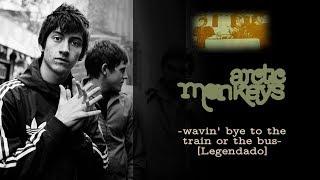 Arctic Monkeys - Wavin' Bye To The Train Or The Bus [Legendado]