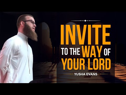 Invite to the Way of Your Lord - Yusha Evans