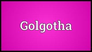 Golgotha Meaning