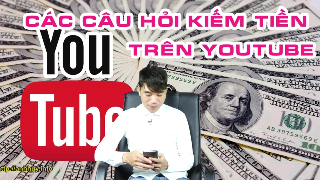 Kiếm tiền trên youtube: tổng hợp câu hỏi thường gặp