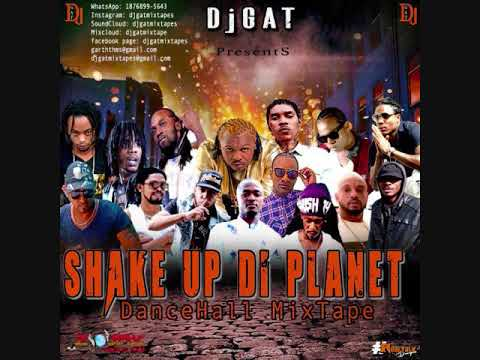 DANCEHALL 2018 MIX DJ GAT SHAKE UP THE PLANET FT VYBZ KARTEL/ALKALINE/GOVONA/ATOMIK
