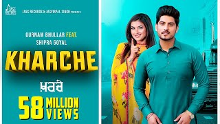 Kharche Full Hd Gurnam Bhullar Ft Shipra Goyal Music Empire New Punjabi Songs 2019
