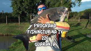 Programa Fishingtur na Tv 226 - Pesqueiro Guarantã