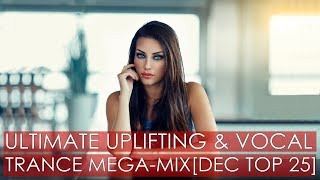 ULTIMATE Uplifting & Vocal Trance Mega-Mix [December Top 25]