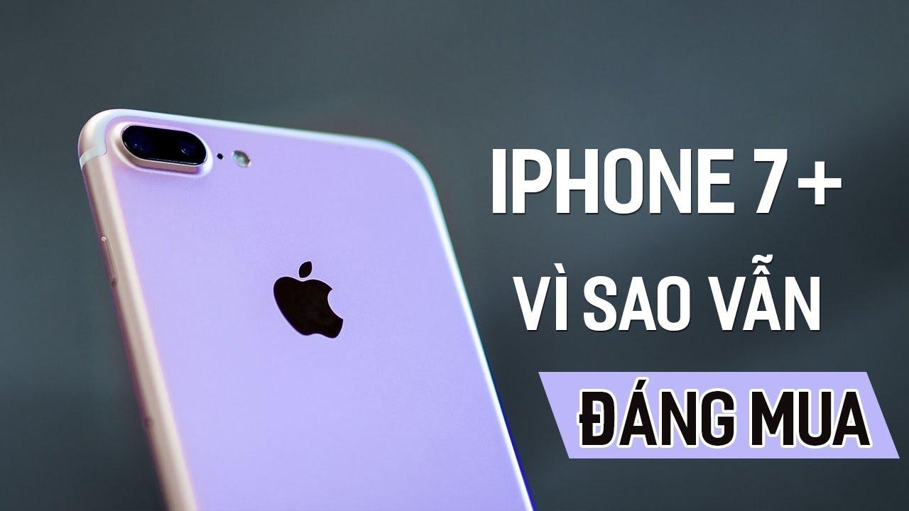 iPhone X đang rất hot, nhưng iPhone 7 Plus vì sao vẫn đáng chọn?