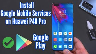 How to Install Google Mobile Services on the Huawei P40 Pro - EASY!